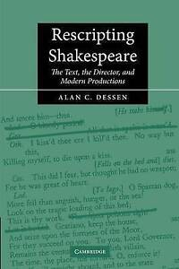 Rescripting Shakespeare: The Text, the Director, and Modern Productions by Dess