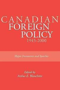 Canadian Foreign Policy: 1945-2000: Major Documents and Speeches by Arthur E....