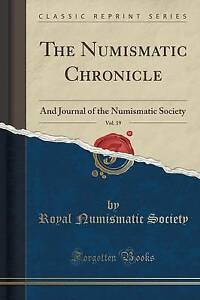 The Numismatic Chronicle, Vol. 19: And Journal of the Numismatic Society (Classi