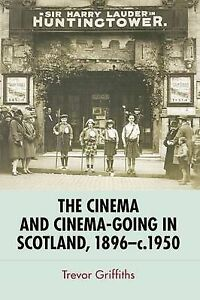 The Cinema and Cinema-going in Scotland, 1896-1950, Trevor Griffiths