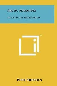 NEW Arctic Adventure: My Life In The Frozen North by Peter Freuchen