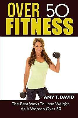 Over 50 Fitness: The Best Ways To Lose Weight As A Woman Over 50, David, Amy
