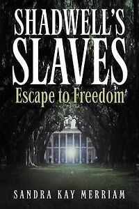 Shadwell's Slaves: Escape to Freedom by Merriam, Sandra Kay -Paperback