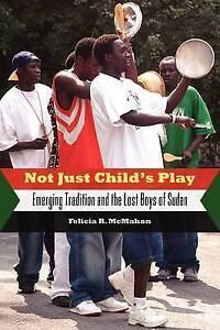 Not Just Child's Play: Emerging Tradition and the Lost Boys of Sudan by McMahon