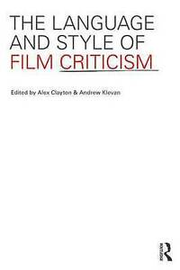 The Language and Style of Film Criticism, edited by Clayton and Klevan