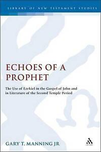 Echoes of a Prophet: The Use of Ezekiel in the Gospel of John and in Literature