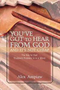 You've Got to Hear from God and It's Not Cheap by Ampiaw, Alex -Paperback