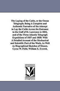 The laying of the cable, or the ocean telegraph;  being a complete and authentic