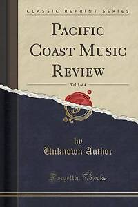 NEW Pacific Coast Music Review, Vol. 1 of 4 (Classic Reprint) by Unknown Author