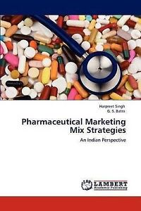 Pharmaceutical Marketing Mix Strategies: An Indian Perspective by Harpreet Singh