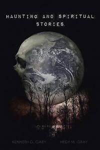 Haunting and Spiritual Stories by Kenneth G Gary (Paperback / softback, 2016)