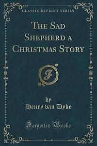 NEW The Sad Shepherd a Christmas Story (Classic Reprint) by Henry van Dyke