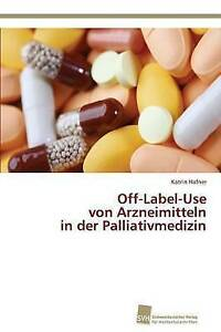 NEW Off-Label-Use  von Arzneimitteln  in der Palliativmedizin (German Edition)