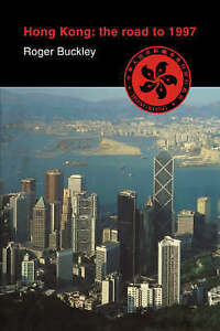 Hong Kong: the Road to 1997, By Buckley, Roger,in Used but Acceptable condition