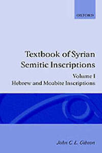 001: Textbook of Syrian Semitic Inscriptions: Volume 1: Hebrew and Moabite Inscr