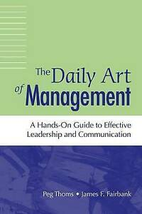 Daily Art of Management, The: A Hands-On Guide to Effective Leadership and Commu