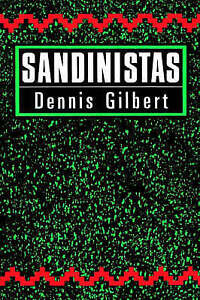 Sandinistas: The Party and the Revolution by Gilbert, Dennis