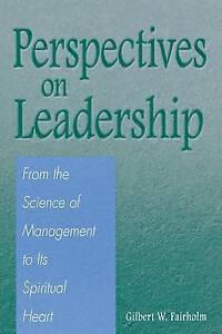 Perspectives on Leadership: From the Science of Management to Its Spiritual Hear