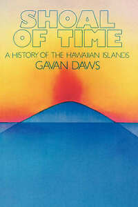 SHOAL OF TIME: A HISTORY OF THE HAWAIIAN ISLANDS.