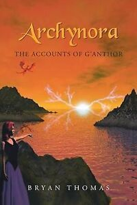 NEW Archynora: The Accounts of G'Anthor by Bryan Thomas