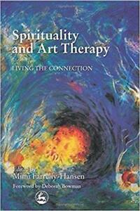 Spirituality and Art Therapy Living the Connection 1st Edition