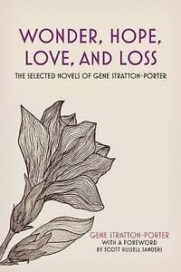 Wonder, Hope, Love, and Loss: The Selected Novels of Gene Stratton-Porter by Gen