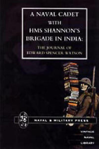 Naval Cadet with HMS Shannon's Brigade in India: The Journal of Edward...