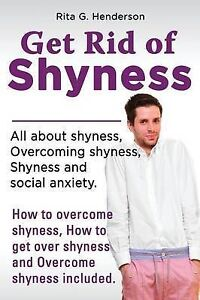 Get Rid of Shyness: Overcome Shyness by Henderson, Rita G.