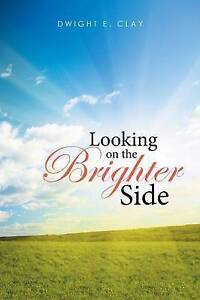 Looking on the Brighter Side by Clay, Dwight E. -Paperback