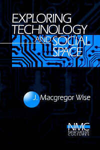 Exploring Technology and Social Space (New Media Cultures): Communications and A