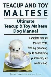 Teacup Maltese and Toy Maltese Dogs. Ultimate Teacup & Toy Maltese Book. Complet