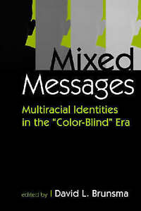 NEW Mixed Messages : Multiracial Identities in the Color-blind Era