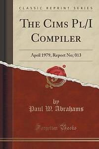 NEW The Cims Pl/I Compiler: April 1979, Report No; 013 (Classic Reprint)