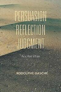 Persuasion Reflection Judgment Ancillae Vitae by Rodolphe Gasche - Norwich, United Kingdom - Persuasion Reflection Judgment Ancillae Vitae by Rodolphe Gasche - Norwich, United Kingdom