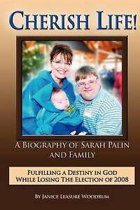 Cherish Life Biography Sarah Palin Fulfilling Destiny in by Woodrum Janice Leasu