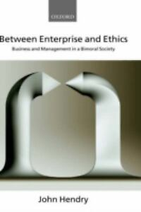 Between Enterprise and Ethics : Business and Management in a Bimoral Society...