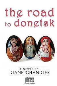 The Road To Donetsk, Very Good Condition Book, Chandler, Diane, ISBN 97809930922