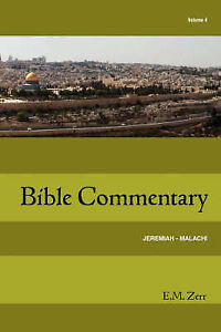NEW Zerr Bible Commentary Vol. 4 Jeremiah - Malachi by E.  M. Zerr