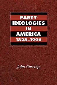 Party Ideologies in America, 1828-1996 by Gerring, John