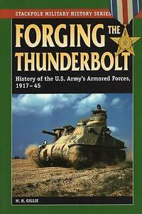 Forging the Thunderbolt: History of the US Army's Armored Forces, 1917-45 by...