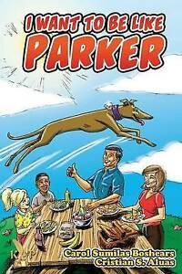 I Want to Be Like Parker by Boshears, Carol Sumilas -Paperback