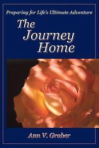 NEW The Journey Home: Preparing for Life's Ultimate Adventure by Ann V. Graber