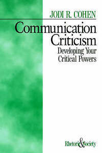 Communication Criticism : Developing Your Critical Powers (Rhetoric-ExLibrary
