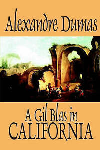 A-Gil-Blas-in-California-by-Alexandre-Dumas-Fiction-Literary-by-Dumas-Alexandre