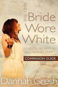 And Bride Wore White Companion Guide Seven Secrets Sexual by Gresh Dannah K