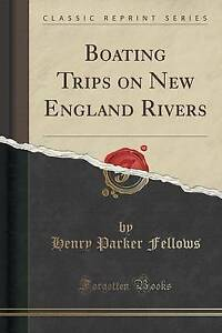 Boating Trips on New England Rivers (Classic Reprint) by Henry Parker Fellows