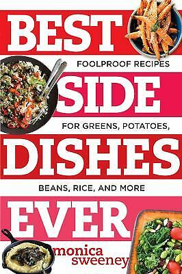 Best Side Dishes Ever : Foolproof Recipes for Greens, Potatoes, Beans, Rice,