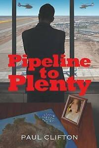 Pipeline to Plenty by Clifton, Paul -Paperback
