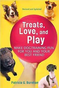 Treats, Love, and Play: Make Dog Training Fun for You and Your Best Friend by...