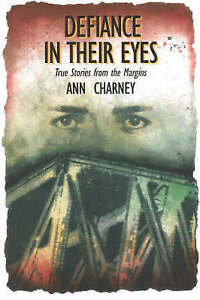 Defiance in Their Eyes: True Stories from the Margins by Ann Charney...